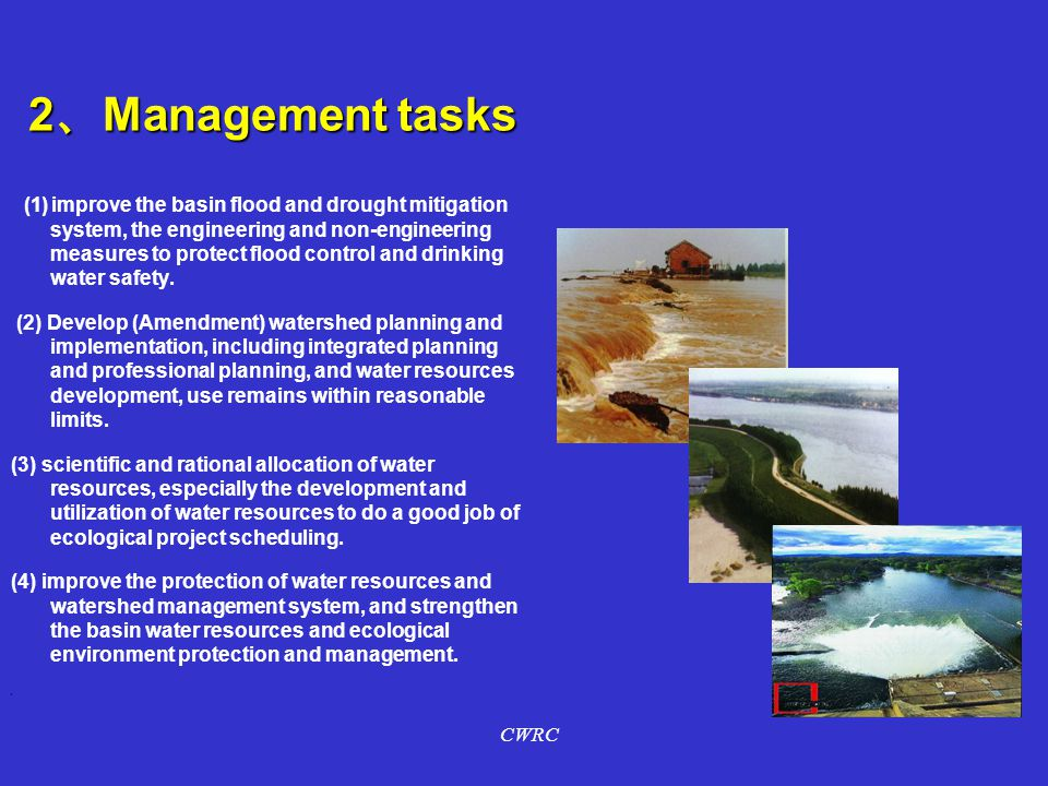 2 、 Management tasks (1) improve the basin flood and drought mitigation system, the engineering and non-engineering measures to protect flood control and drinking water safety.