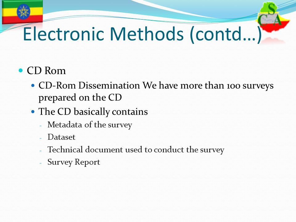 Electronic Methods (contd…) CD Rom CD-Rom Dissemination We have more than 100 surveys prepared on the CD The CD basically contains - Metadata of the s