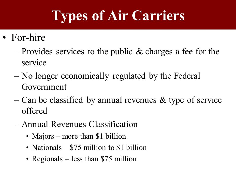 Major Air Carriers Annual revenues of more than $1 billion Provide service between major population centers –New York, Atlanta, Chicago, Dallas, Miami, LA, etc Typically use high-capacity aircraft Also service some medium-sized population centers –Toledo, Ohio; Oklahoma City, Birmingham, etc Delta, US Airways, American