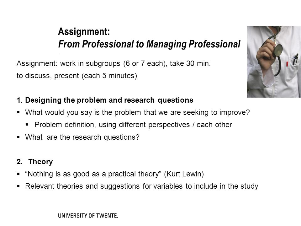 Assignment: From Professional to Managing Professional Assignment: work in subgroups (6 or 7 each), take 30 min.