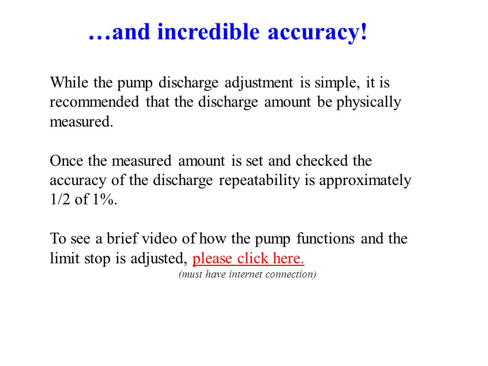 While the pump discharge adjustment is simple, it is recommended that the discharge amount be physically measured.