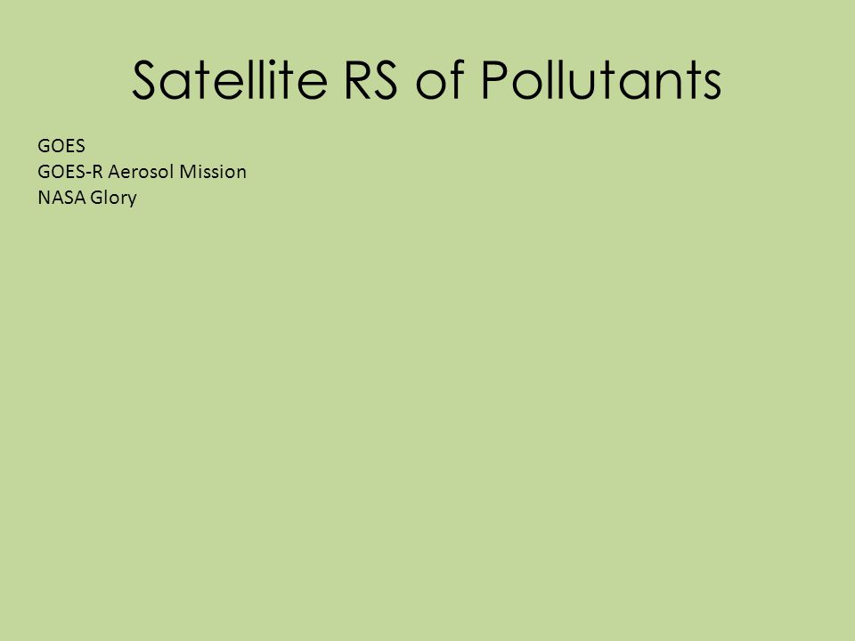 Satellite RS of Pollutants GOES GOES-R Aerosol Mission NASA Glory