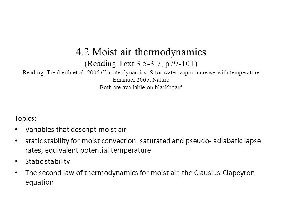 4.2 Moist air thermodynamics (Reading Text 3.5-3.7, p79-101) Reading: Trenberth et al. 2005 Climate dynamics, S for water vapor increase with temperat
