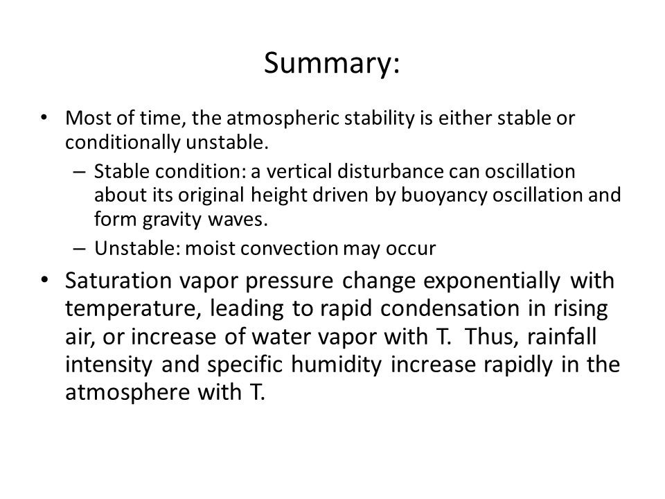 Summary: Most of time, the atmospheric stability is either stable or conditionally unstable. – Stable condition: a vertical disturbance can oscillatio