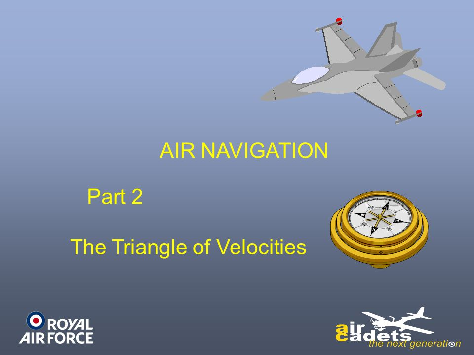 AIR NAVIGATION Part 2 The Triangle of Velocities