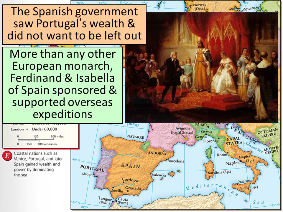 The Spanish government saw Portugal's wealth & did not want to be left out More than any other European monarch, Ferdinand & Isabella of Spain sponsor