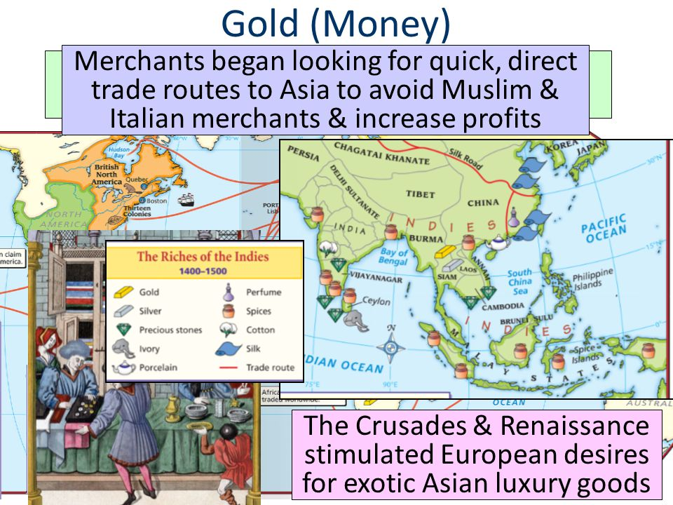 Gold (Money) A desire for new sources of wealth was the main reason for European exploration The Crusades & Renaissance stimulated European desires fo