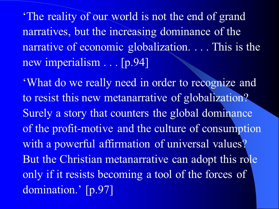 'The reality of our world is not the end of grand narratives, but the increasing dominance of the narrative of economic globalization....
