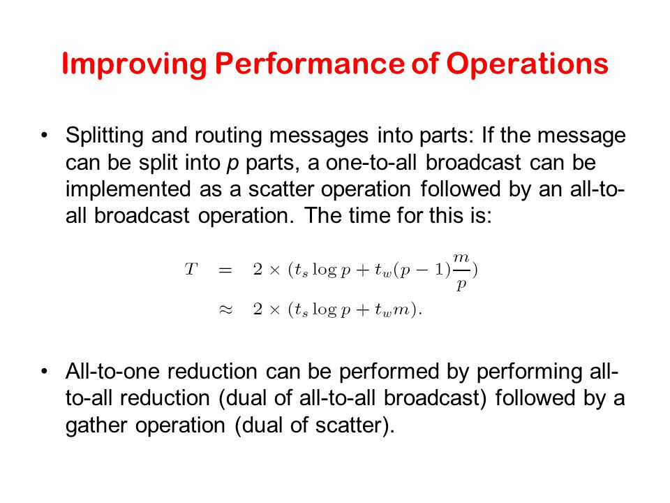 Improving Performance of Operations Splitting and routing messages into parts: If the message can be split into p parts, a one-to-all broadcast can be