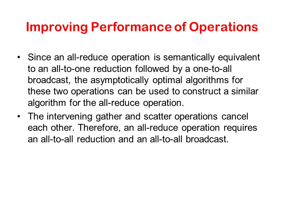 Improving Performance of Operations Since an all-reduce operation is semantically equivalent to an all-to-one reduction followed by a one-to-all broad