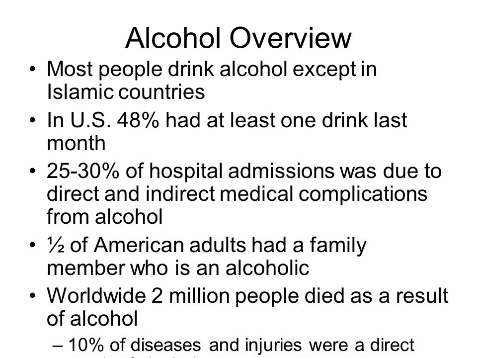 Driving Under the Influence 40% of fatalities in 2001 1 in 4 drinker gets behind wheel after 2 hours of drinking Of those convicted of DUI –61% drank beer –2% drank wine –18% drank liquor –20% drank combination 15-25% emergency room patients 16 x's likely to die in falls 10 x's likely like to become burn victims 31% boating accidents