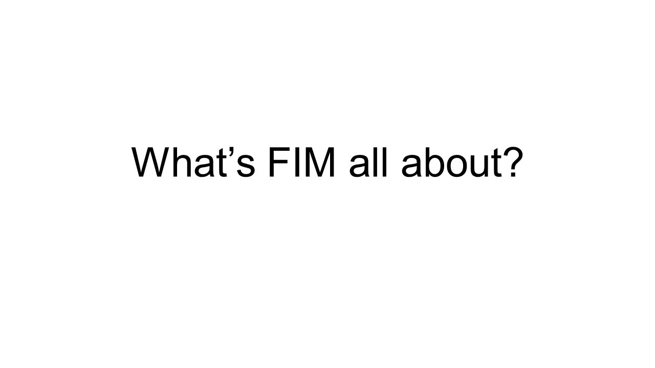 What's FIM all about?