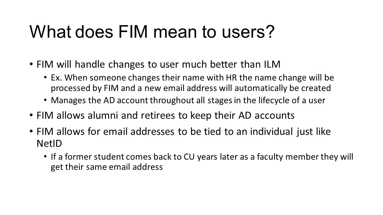 What does FIM mean to users. FIM will handle changes to user much better than ILM Ex.