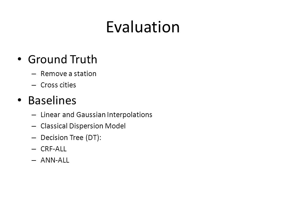 Evaluation Ground Truth – Remove a station – Cross cities Baselines – Linear and Gaussian Interpolations – Classical Dispersion Model – Decision Tree