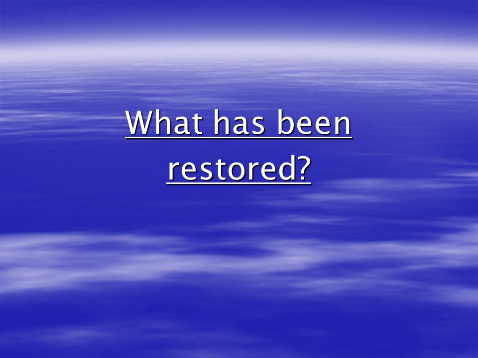 What has been restored?