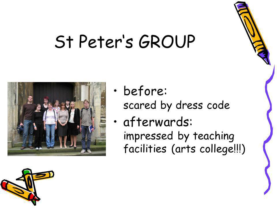 St Peter's GROUP before: scared by dress code afterwards: impressed by teaching facilities (arts college!!!)
