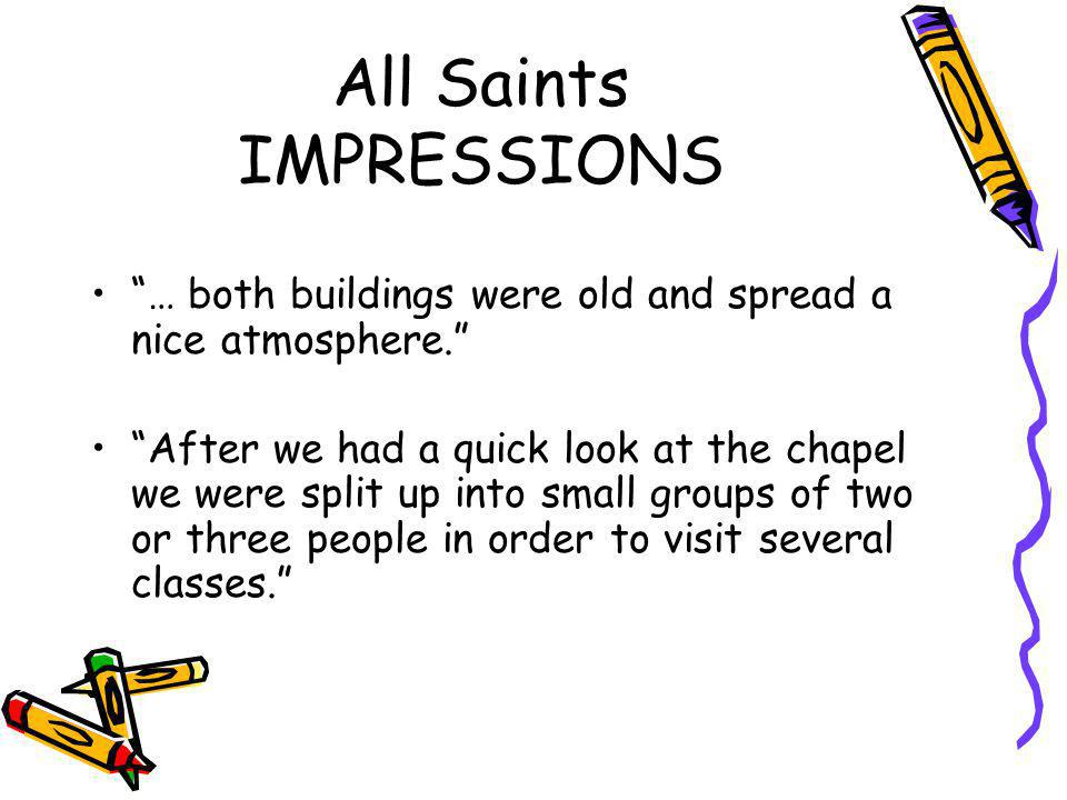 All Saints IMPRESSIONS … both buildings were old and spread a nice atmosphere. After we had a quick look at the chapel we were split up into small groups of two or three people in order to visit several classes.