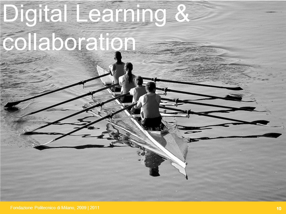 10 Fondazione Politecnico di Milano, 2009 | 2011 Management bodies Digital Learning & collaboration