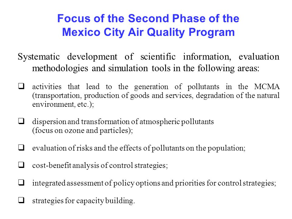 Focus of the Second Phase of the Mexico City Air Quality Program Systematic development of scientific information, evaluation methodologies and simula