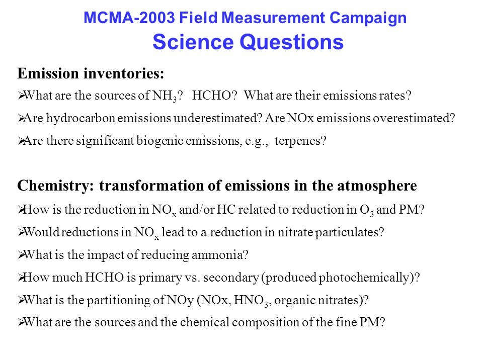 Emission inventories:  What are the sources of NH 3 ? HCHO? What are their emissions rates?  Are hydrocarbon emissions underestimated? Are NOx emiss