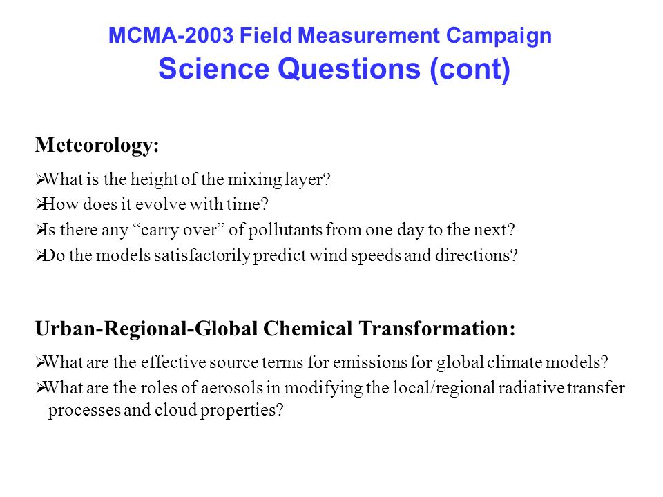 MCMA-2003 Field Measurement Campaign Science Questions (cont) Meteorology:  What is the height of the mixing layer?  How does it evolve with time? 