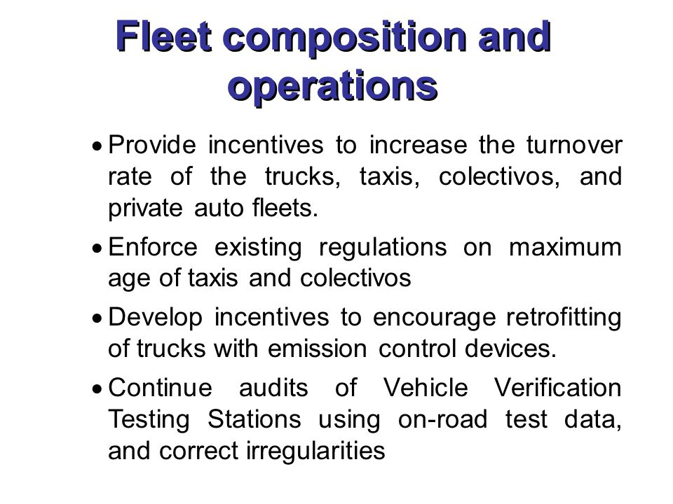 Fleet composition and operations  Provide incentives to increase the turnover rate of the trucks, taxis, colectivos, and private auto fleets.  Enfor