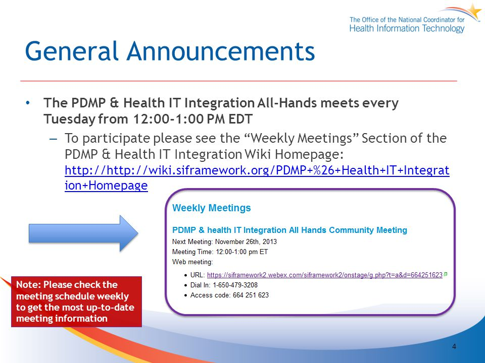 General Announcements The PDMP & Health IT Integration All-Hands meets every Tuesday from 12:00-1:00 PM EDT – To participate please see the Weekly Meetings Section of the PDMP & Health IT Integration Wiki Homepage: http://http://wiki.siframework.org/PDMP+%26+Health+IT+Integrat ion+Homepage http://http://wiki.siframework.org/PDMP+%26+Health+IT+Integrat ion+Homepage Note: Please check the meeting schedule weekly to get the most up-to-date meeting information 4
