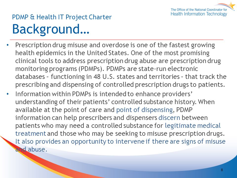 PDMP & Health IT Project Charter Background… Prescription drug misuse and overdose is one of the fastest growing health epidemics in the United States.