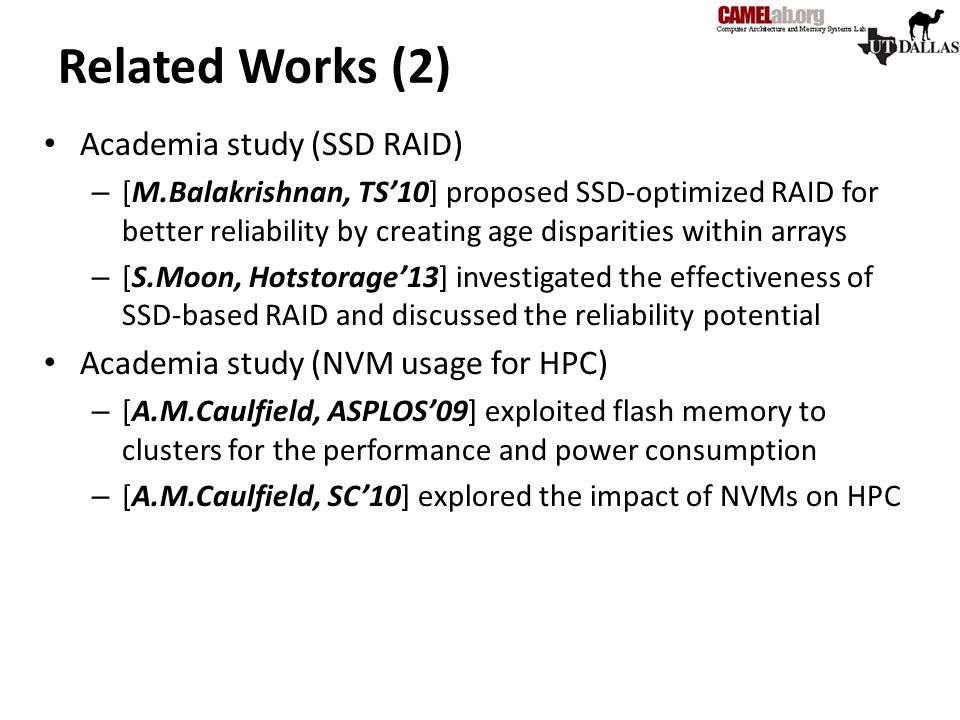 Related Works (2) Academia study (SSD RAID) – [M.Balakrishnan, TS'10] proposed SSD-optimized RAID for better reliability by creating age disparities w