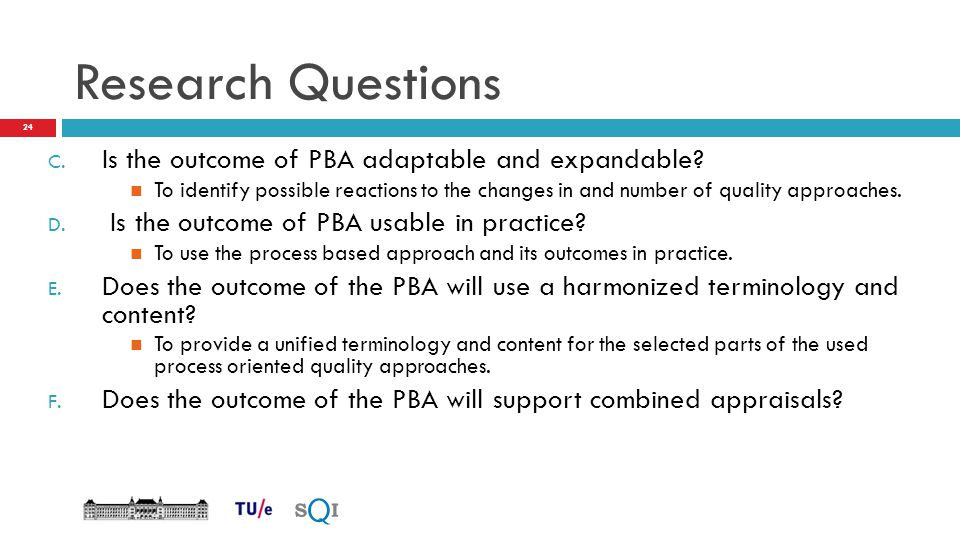 Research Questions C. Is the outcome of PBA adaptable and expandable? To identify possible reactions to the changes in and number of quality approache