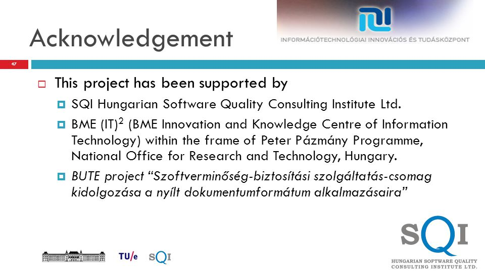 Acknowledgement  This project has been supported by  SQI Hungarian Software Quality Consulting Institute Ltd.  BME (IT) 2 (BME Innovation and Knowl