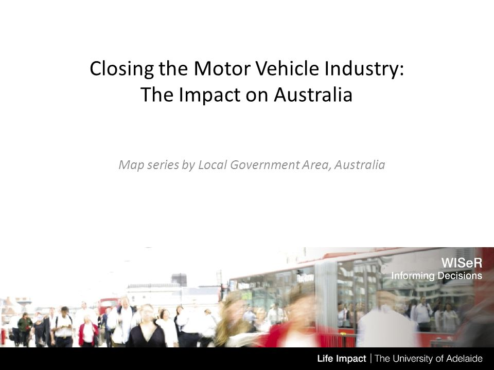 Closing the Motor Vehicle Industry: The Impact on Australia Map series by Local Government Area, Australia Date