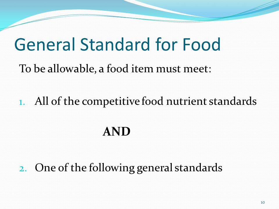 General Standard for Food To be allowable, a food item must meet: 1. All of the competitive food nutrient standards AND 2. One of the following genera
