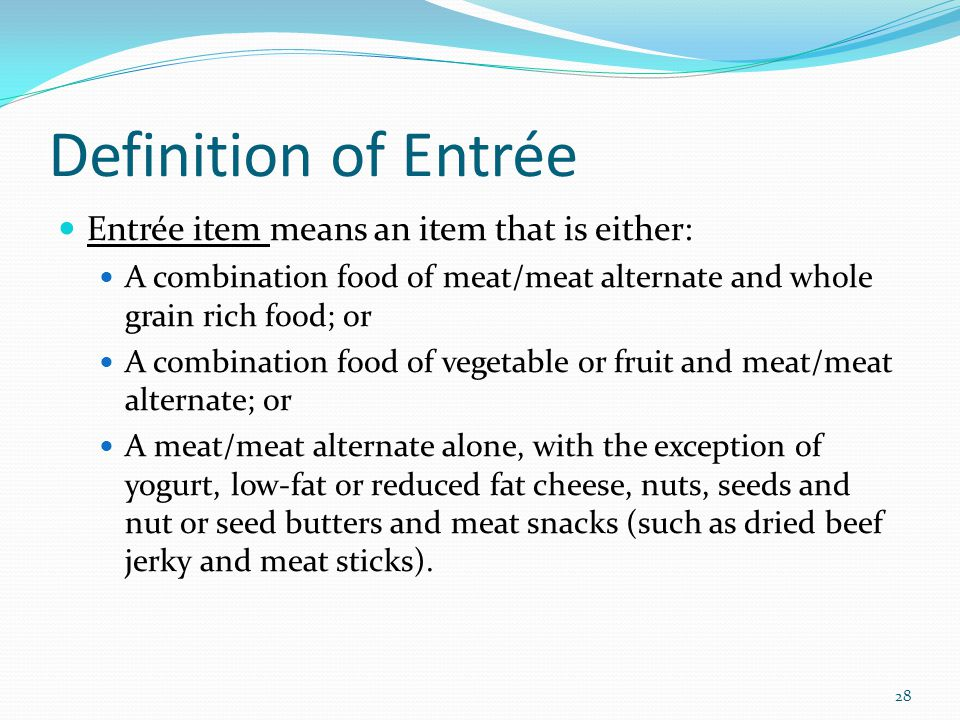 Definition of Entrée Entrée item means an item that is either: A combination food of meat/meat alternate and whole grain rich food; or A combination f