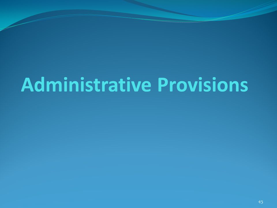Administrative Provisions 45