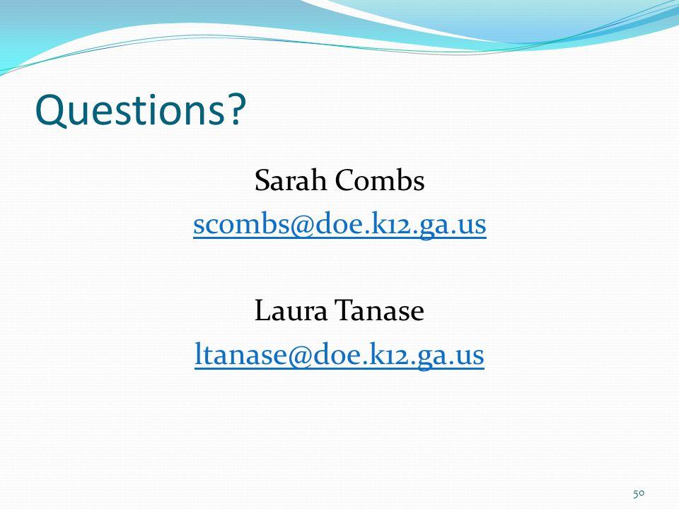 Questions? Sarah Combs scombs@doe.k12.ga.us Laura Tanase ltanase@doe.k12.ga.us 50