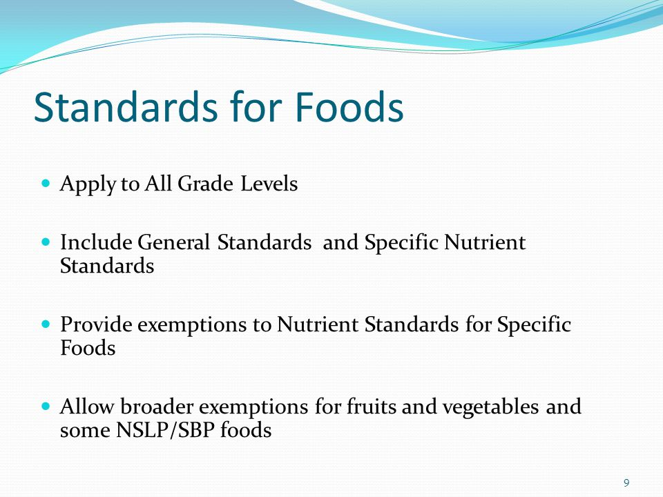 Standards for Foods Apply to All Grade Levels Include General Standards and Specific Nutrient Standards Provide exemptions to Nutrient Standards for S