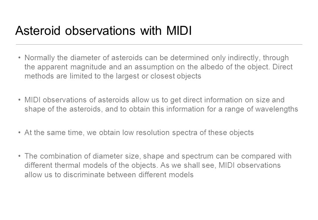 Asteroid observations with MIDI Normally the diameter of asteroids can be determined only indirectly, through the apparent magnitude and an assumption on the albedo of the object.