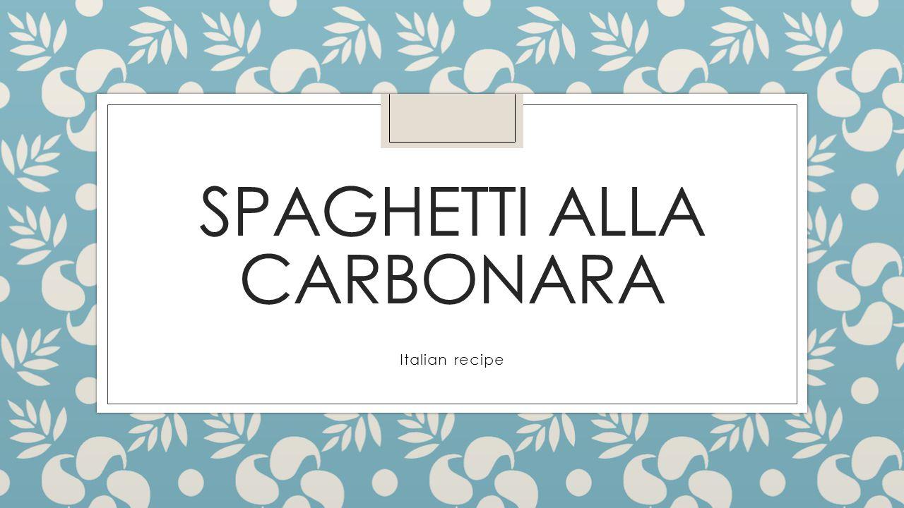 SPAGHETTI ALLA CARBONARA Italian recipe
