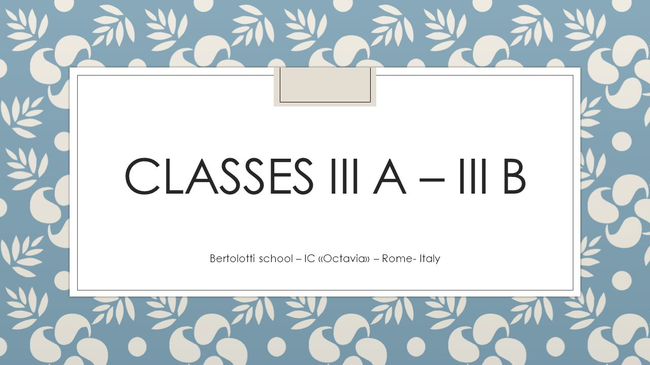 CLASSES III A – III B Bertolotti school – IC «Octavia» – Rome- Italy