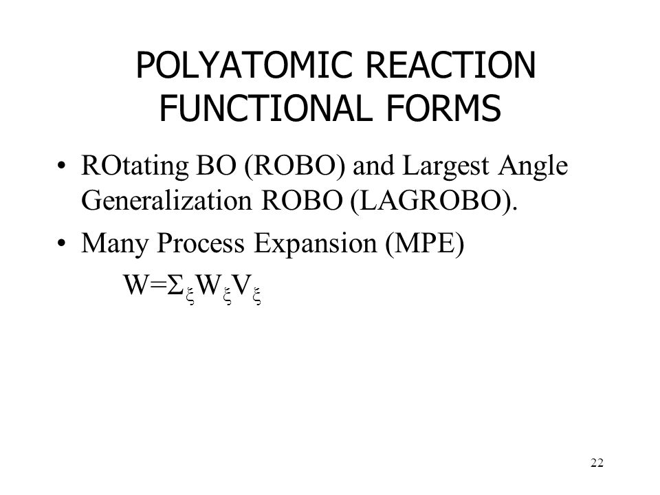 22 POLYATOMIC REACTION FUNCTIONAL FORMS ROtating BO (ROBO) and Largest Angle Generalization ROBO (LAGROBO).