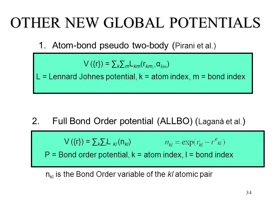 34 OTHER NEW GLOBAL POTENTIALS 1.Atom-bond pseudo two-body ( Pirani et al.) 2.
