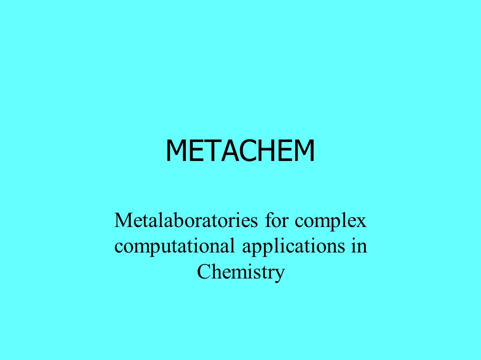 METACHEM Metalaboratories for complex computational applications in Chemistry