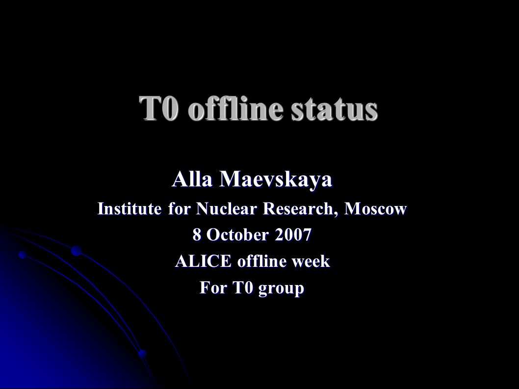 T0 offline status Alla Maevskaya Institute for Nuclear Research, Moscow 8 October 2007 ALICE offline week For T0 group