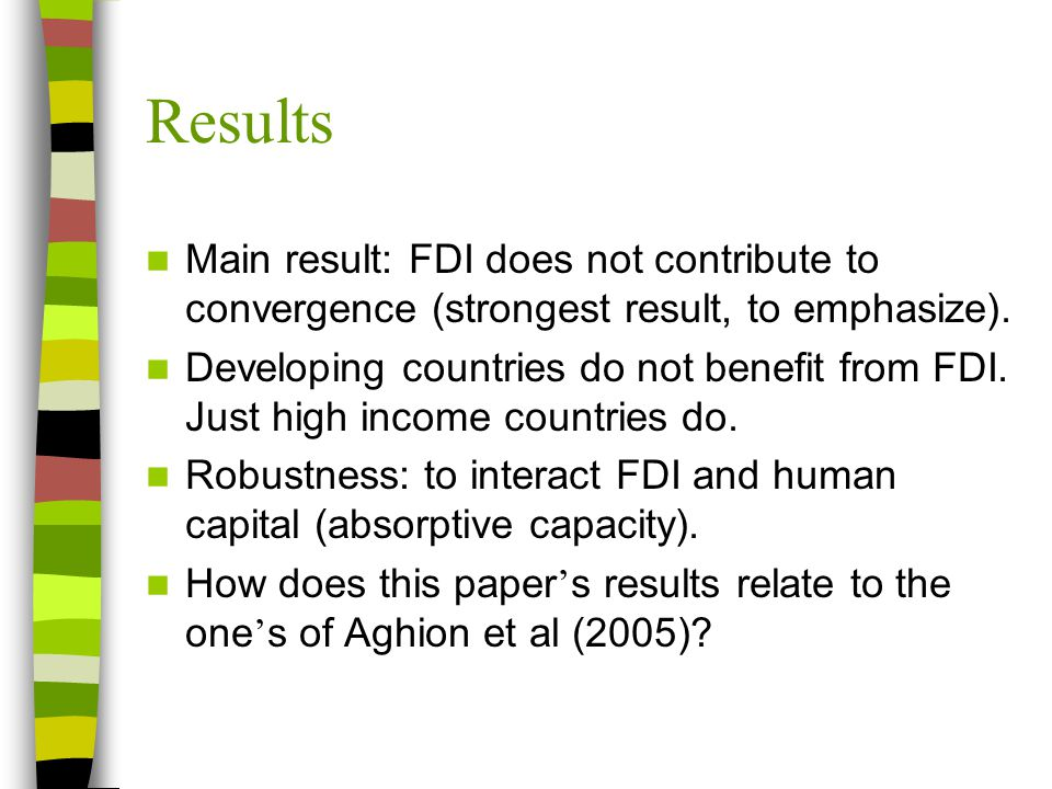 Results Main result: FDI does not contribute to convergence (strongest result, to emphasize).