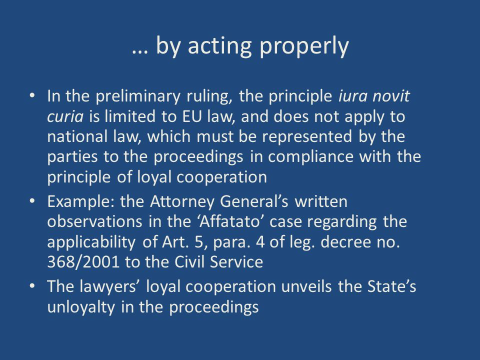 … by acting properly In the preliminary ruling, the principle iura novit curia is limited to EU law, and does not apply to national law, which must be