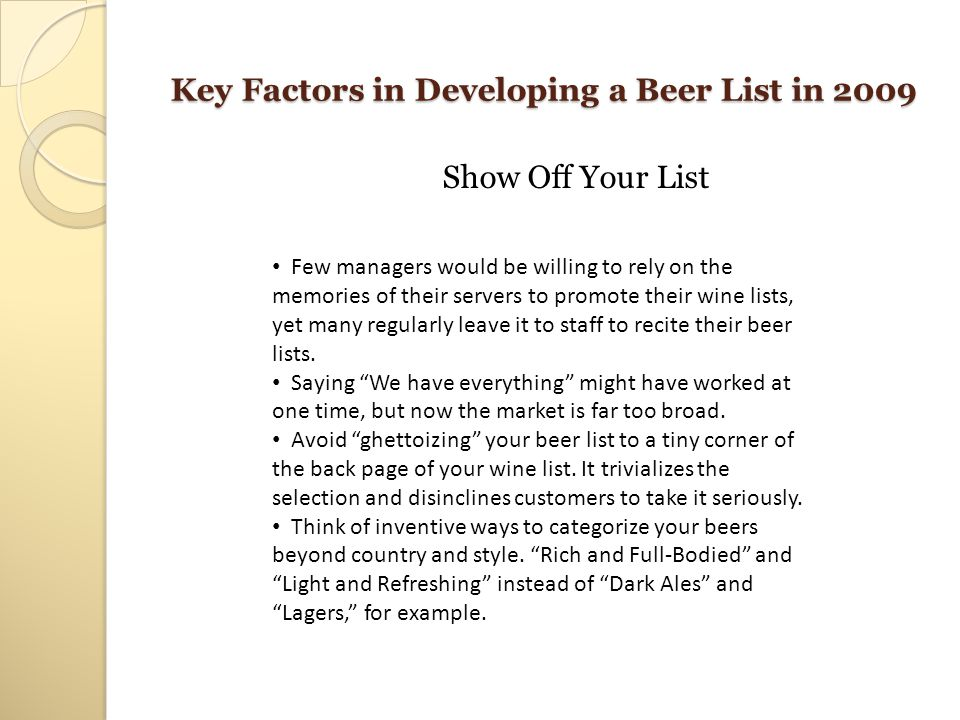 Key Factors in Developing a Beer List in 2009 Show Off Your List Few managers would be willing to rely on the memories of their servers to promote the