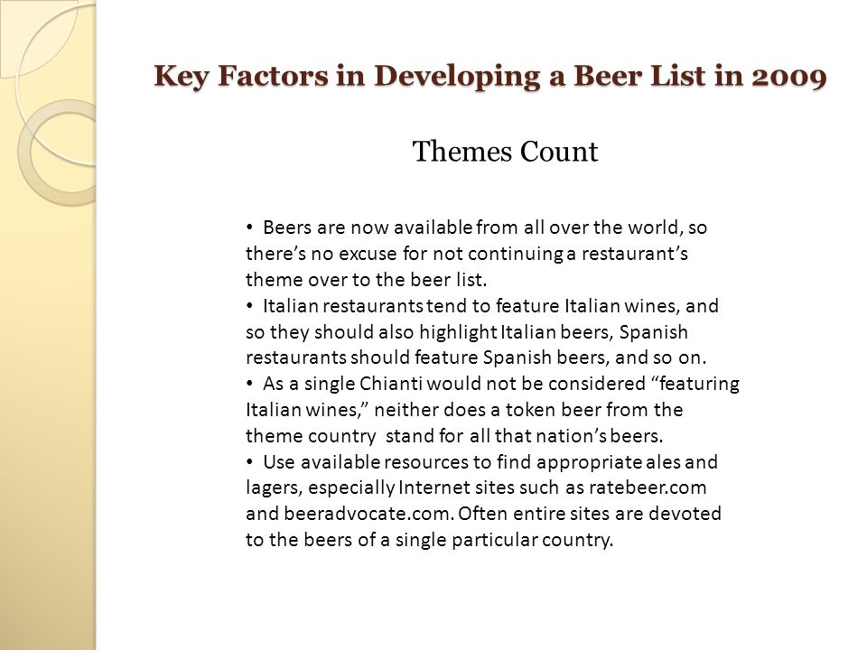 Key Factors in Developing a Beer List in 2009 Food Counts Increasingly, restaurant patrons are showing interest in and demonstrating knowledge of pairing beer and food.