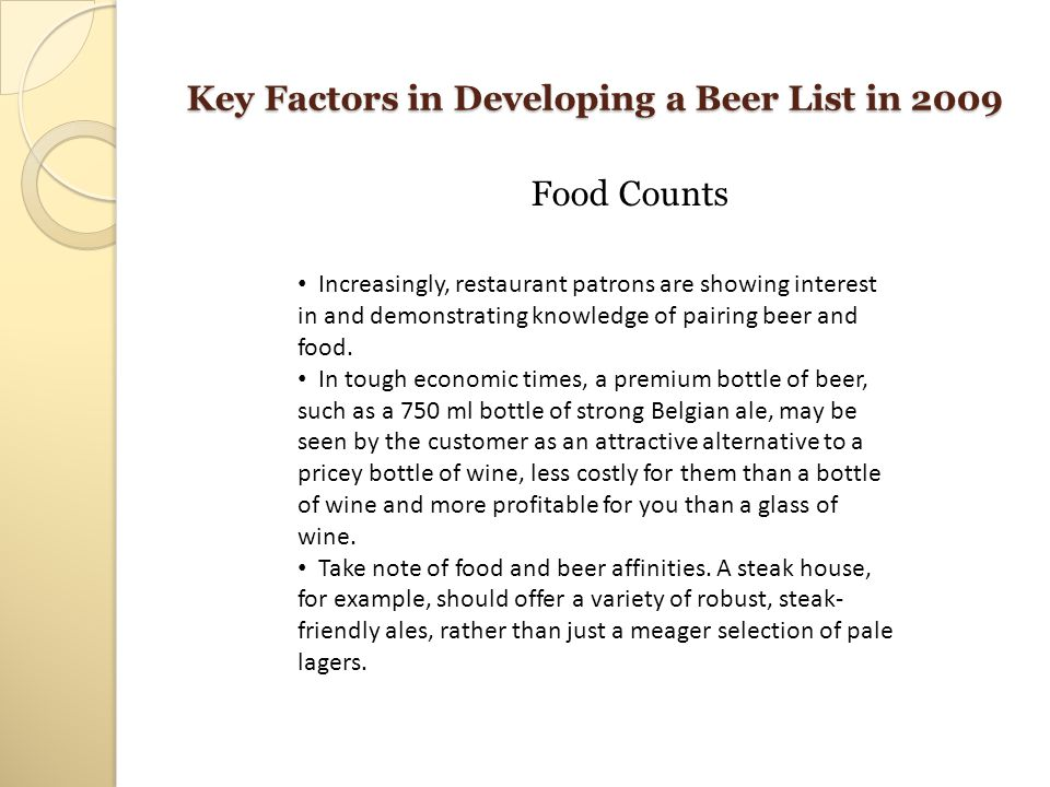 Key Factors in Developing a Beer List in 2009 Food Counts Increasingly, restaurant patrons are showing interest in and demonstrating knowledge of pair
