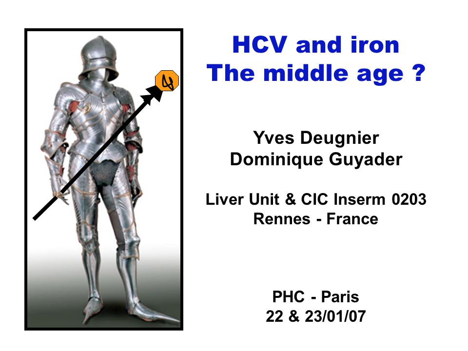 HCV and iron The middle age ? Yves Deugnier Dominique Guyader Liver Unit & CIC Inserm 0203 Rennes - France PHC - Paris 22 & 23/01/07